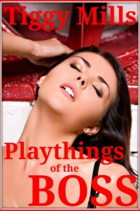 Playthings of the BOSS – A Twisted Lust Story – Tiggy Mills