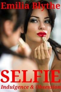 SELFIE: Indulgence & Obsession